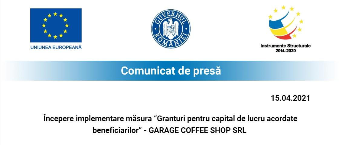 """Începere implementare măsura """"Granturi pentru capital de lucru acordate  beneficiarilor"""" – GARAGE COFFEE SHOP SRL"""
